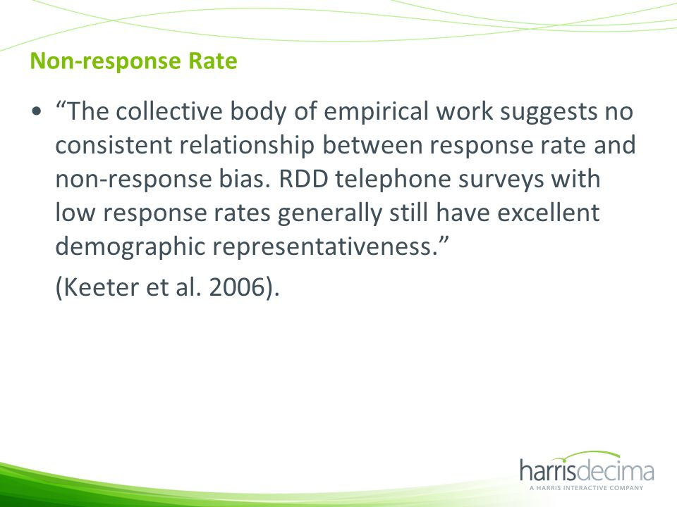 Non-response Rate The collective body of empirical work suggests no consistent relationship between response rate and non-response bias.