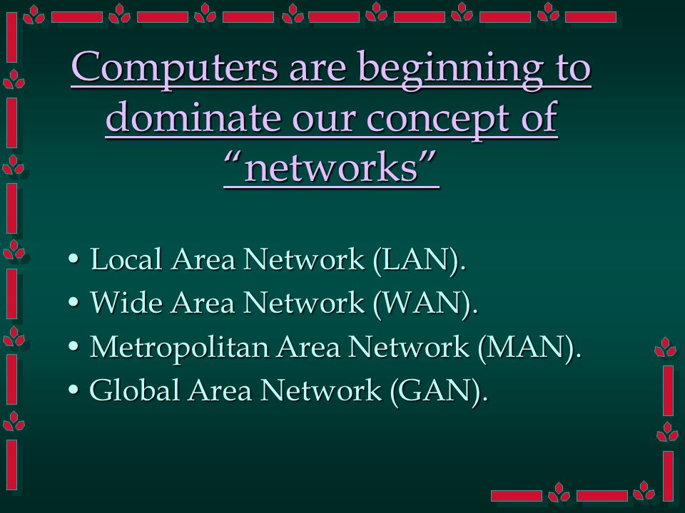 Computers are beginning to dominate our concept of networks Local Area Network (LAN).Local Area Network (LAN).