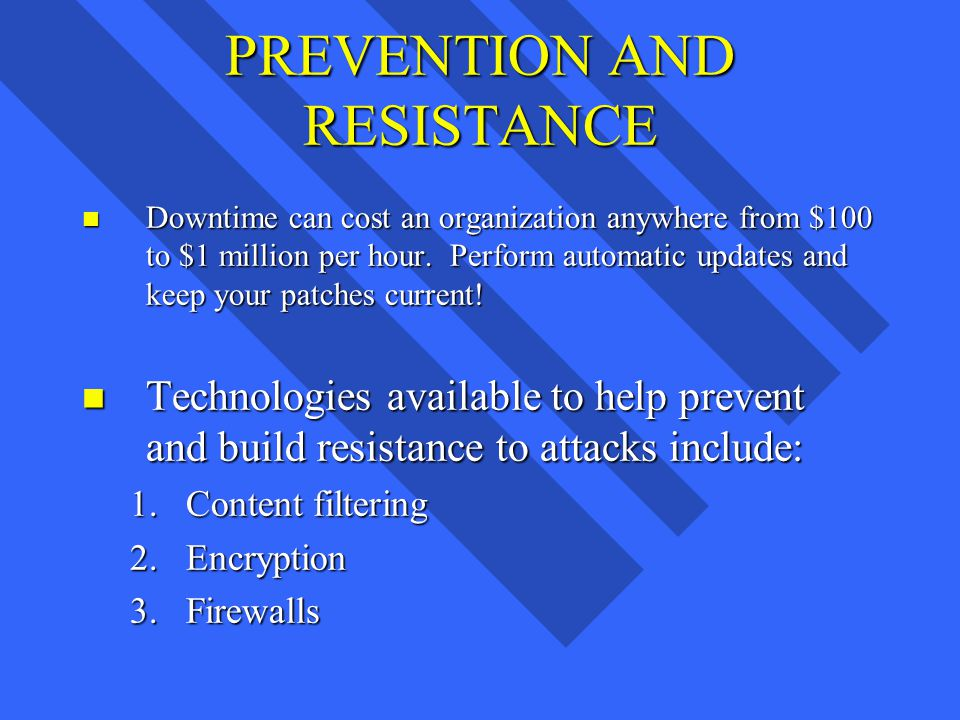 PREVENTION AND RESISTANCE n Downtime can cost an organization anywhere from $100 to $1 million per hour.