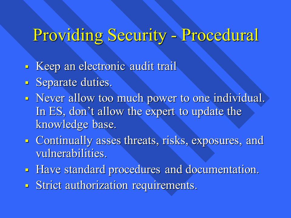 Providing Security - Procedural Keep an electronic audit trail Keep an electronic audit trail Separate duties.