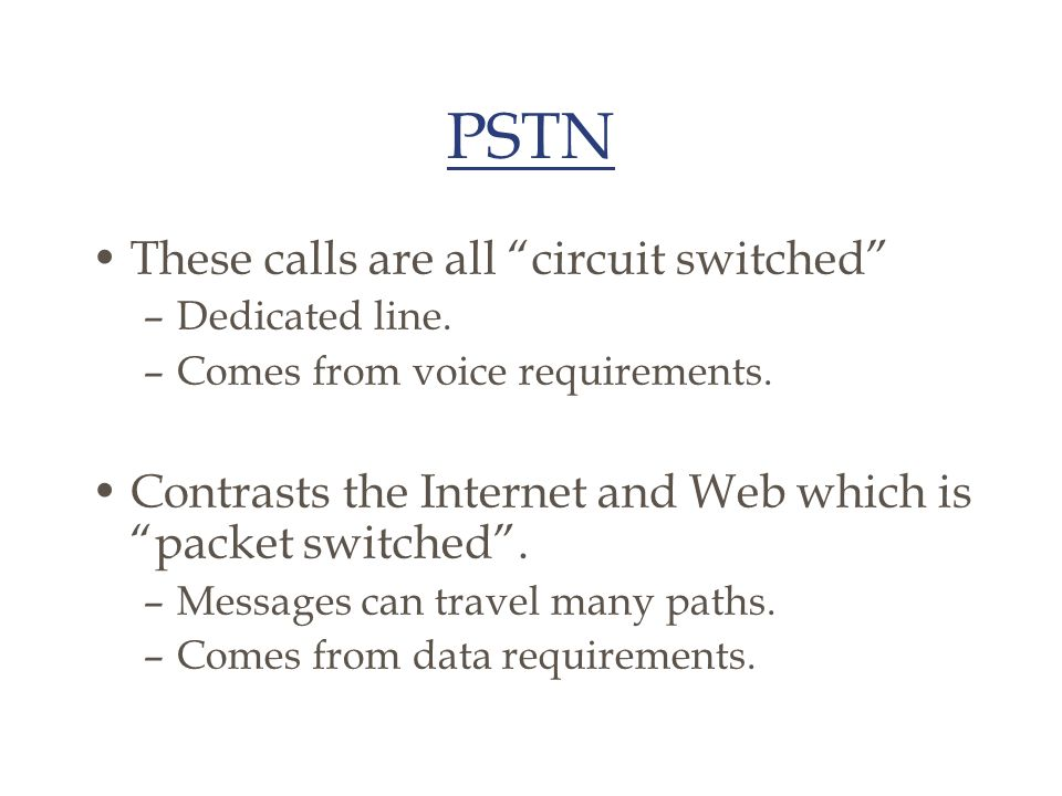 PSTN These calls are all circuit switched – –Dedicated line.