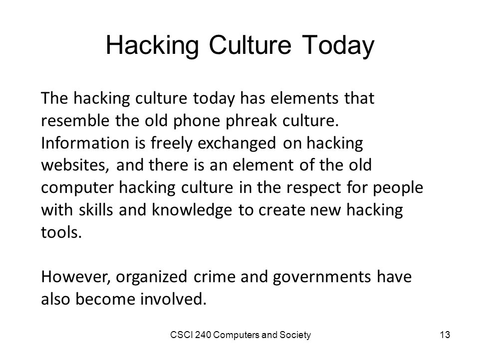 Hacking Culture Today The hacking culture today has elements that resemble the old phone phreak culture.