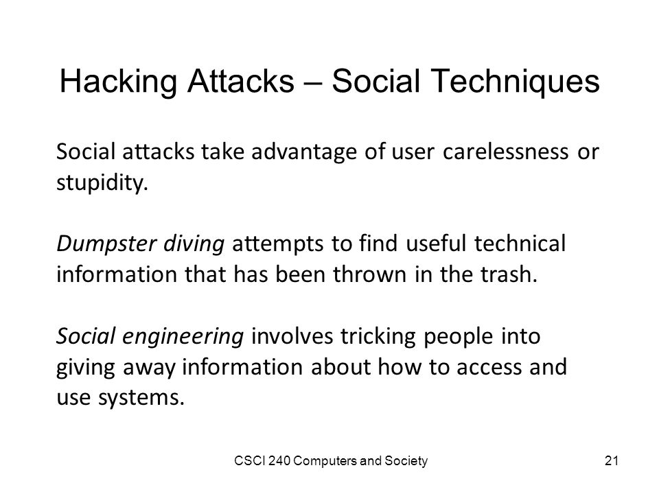 Hacking Attacks – Social Techniques Social attacks take advantage of user carelessness or stupidity.