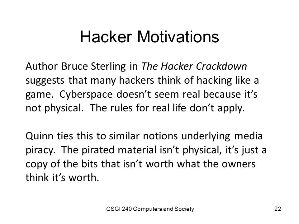 Hacker Motivations Author Bruce Sterling in The Hacker Crackdown suggests that many hackers think of hacking like a game.