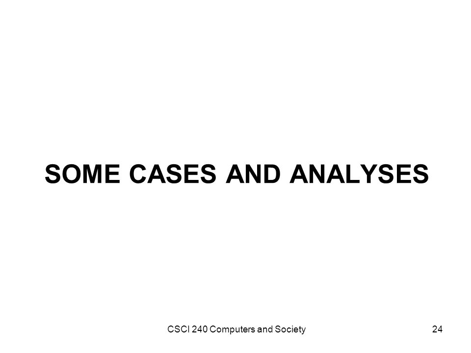 SOME CASES AND ANALYSES CSCI 240 Computers and Society24