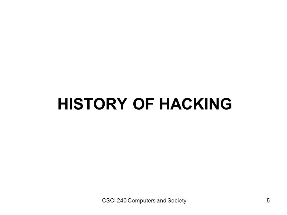 HISTORY OF HACKING CSCI 240 Computers and Society5