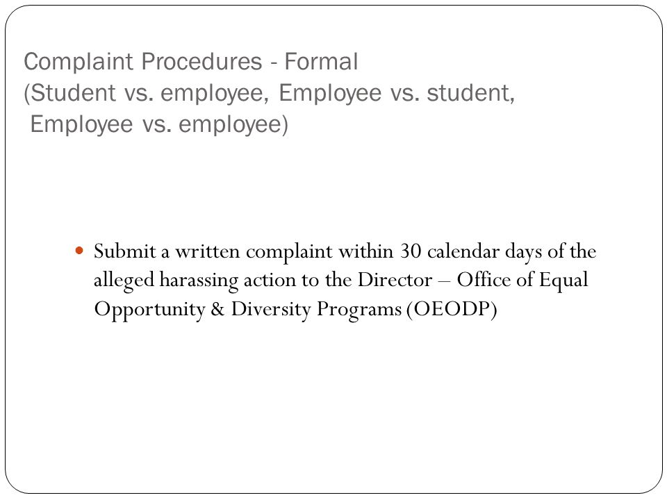 Complaint Procedures - Formal (Student vs. employee, Employee vs. student, Employee vs. employee) Submit a written complaint within 30 calendar days o