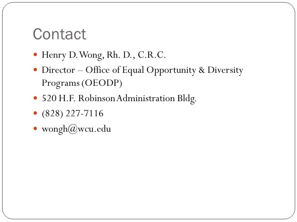 Contact Henry D. Wong, Rh. D., C.R.C. Director – Office of Equal Opportunity & Diversity Programs (OEODP) 520 H.F. Robinson Administration Bldg. (828)