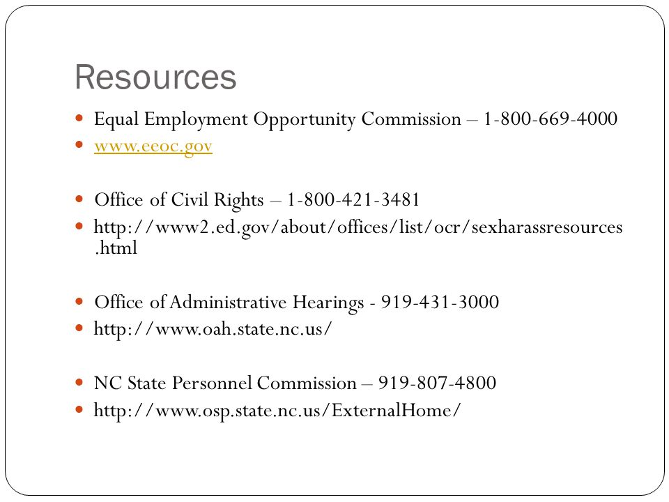 Resources Equal Employment Opportunity Commission – 1-800-669-4000 www.eeoc.gov Office of Civil Rights – 1-800-421-3481 http://www2.ed.gov/about/offic