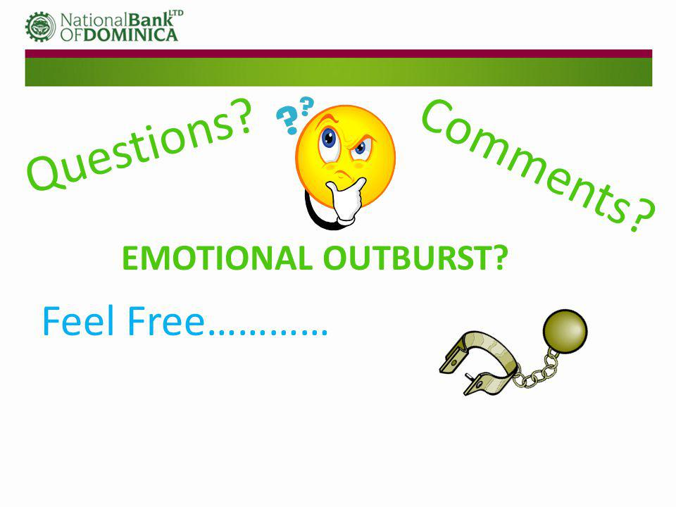 EMOTIONAL OUTBURST Feel Free………… Questions Comments