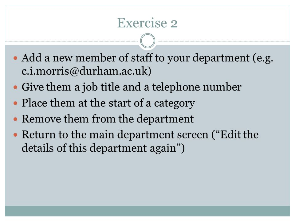 Exercise 2 Add a new member of staff to your department (e.g.