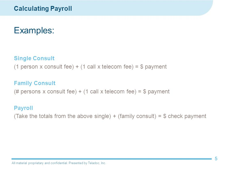 All material proprietary and confidential. Presented by Teladoc, Inc. 5 Calculating Payroll Examples: Single Consult (1 person x consult fee) + (1 cal