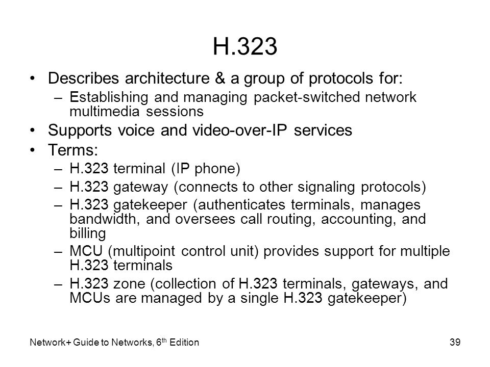 H.323 Describes architecture & a group of protocols for: –Establishing and managing packet-switched network multimedia sessions Supports voice and vid