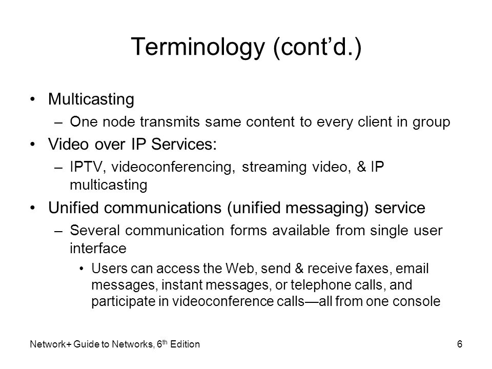 Terminology (contd.) Multicasting –One node transmits same content to every client in group Video over IP Services: –IPTV, videoconferencing, streamin