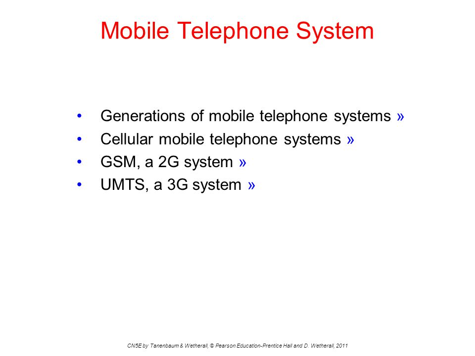 Mobile Telephone System CN5E by Tanenbaum & Wetherall, © Pearson Education-Prentice Hall and D. Wetherall, 2011 Generations of mobile telephone system