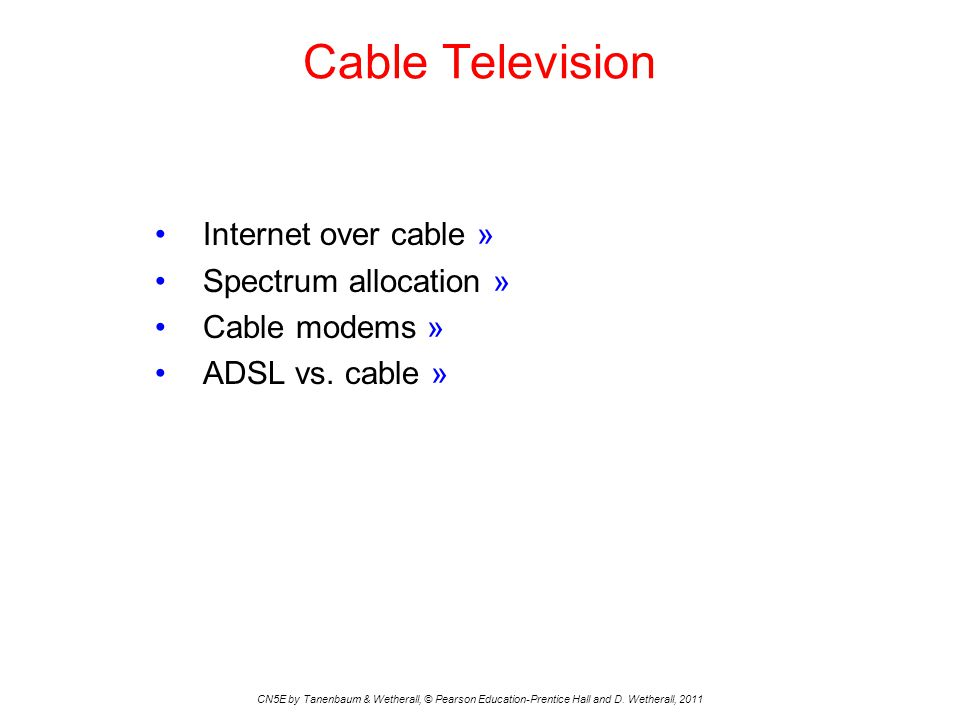 Cable Television CN5E by Tanenbaum & Wetherall, © Pearson Education-Prentice Hall and D. Wetherall, 2011 Internet over cable » Spectrum allocation » C