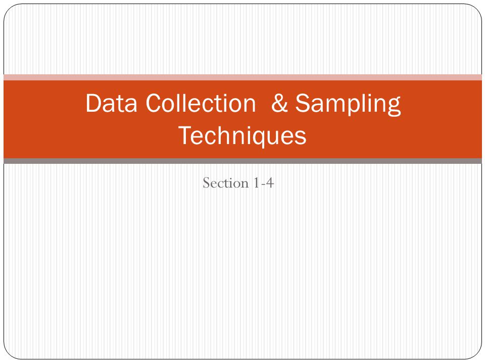 Section 1-4 Data Collection & Sampling Techniques