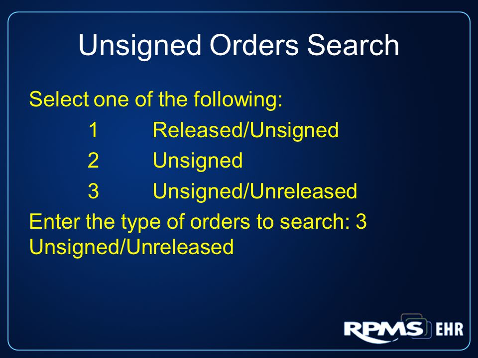 Unsigned Orders Search Select one of the following: 1 Released/Unsigned 2 Unsigned 3 Unsigned/Unreleased Enter the type of orders to search: 3 Unsigne