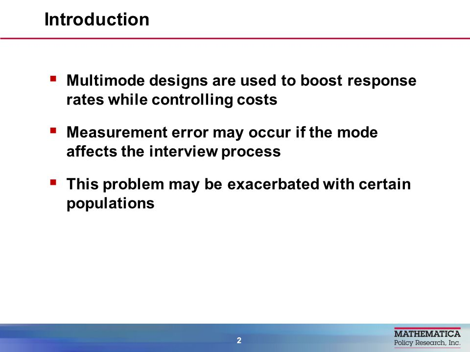 Multimode designs are used to boost response rates while controlling costs Measurement error may occur if the mode affects the interview process This