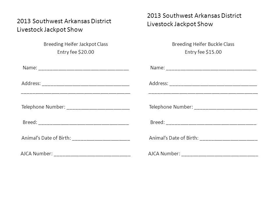 2013 Southwest Arkansas District Livestock Jackpot Show Breeding Heifer Jackpot Class Entry fee $20.00 Name: _________________________________ Address