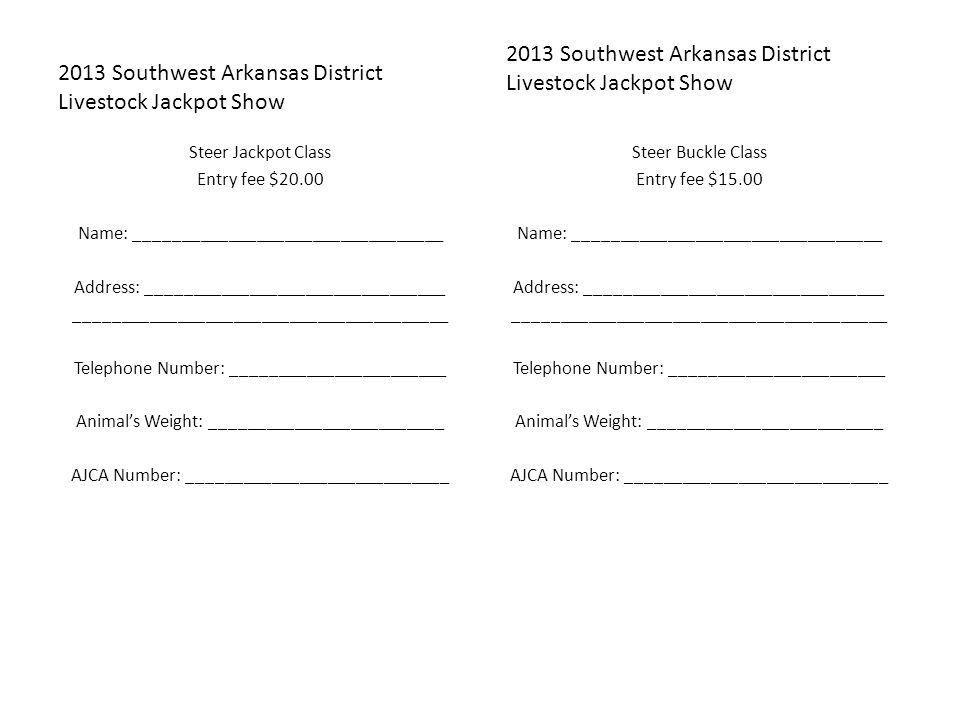 2013 Southwest Arkansas District Livestock Jackpot Show Steer Jackpot Class Entry fee $20.00 Name: _________________________________ Address: ________