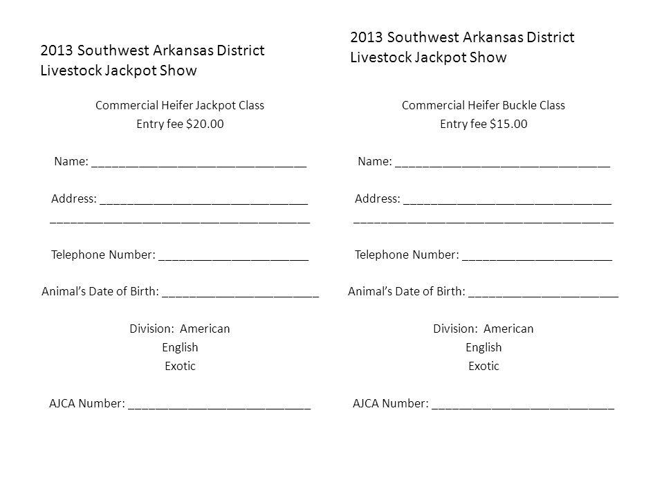 2013 Southwest Arkansas District Livestock Jackpot Show Commercial Heifer Jackpot Class Entry fee $20.00 Name: _________________________________ Addre