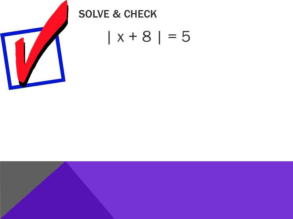 SOLVE & CHECK | x + 8 | = 5