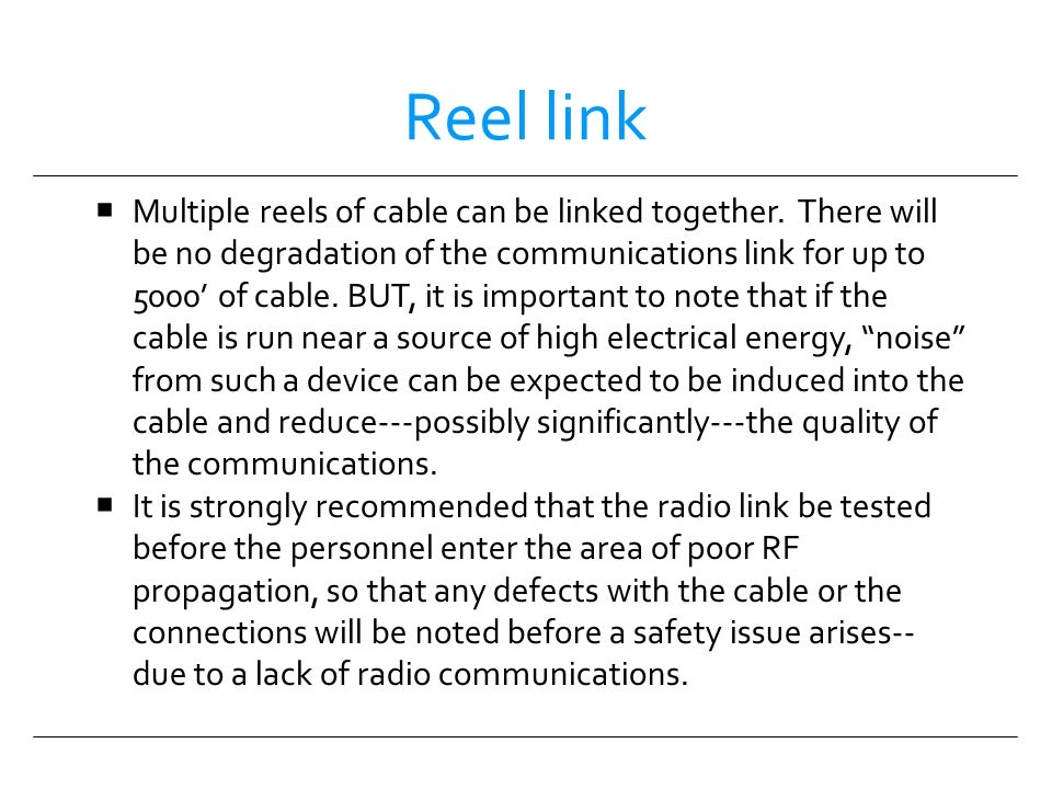 Reel link Multiple reels of cable can be linked together. There will be no degradation of the communications link for up to 5000 of cable. BUT, it is