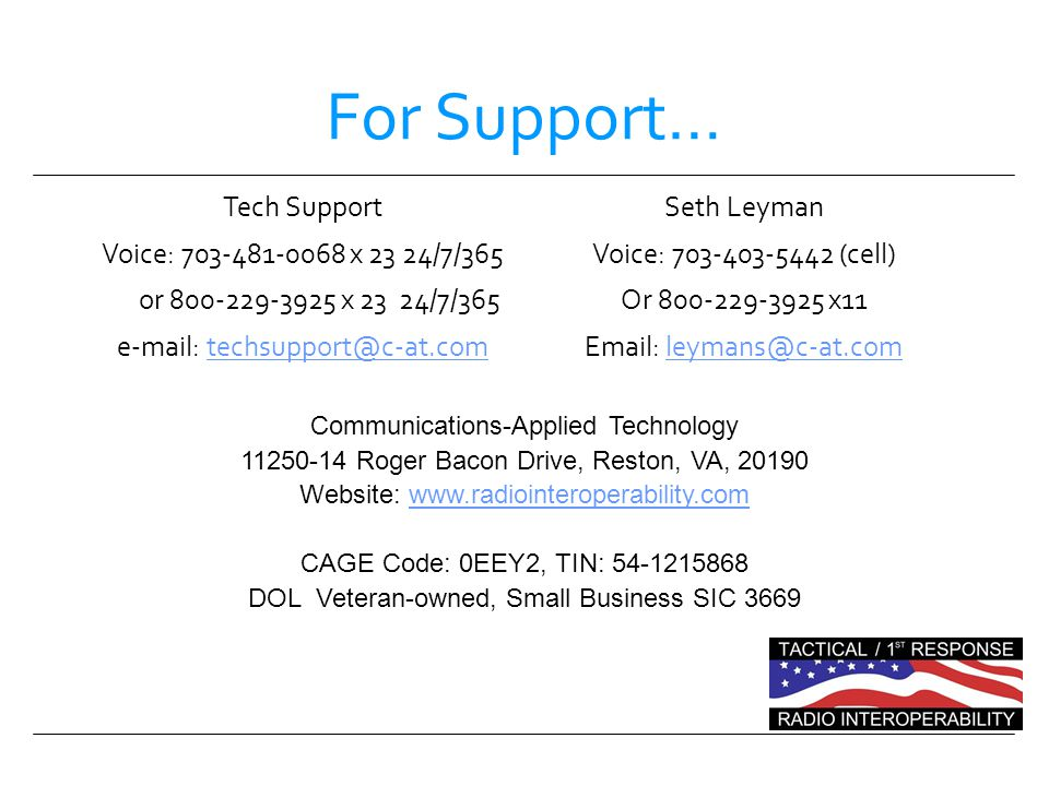 For Support… Tech Support Voice: 703-481-0068 x 23 24/7/365 or 800-229-3925 x 23 24/7/365 e-mail: techsupport@c-at.comtechsupport@c-at.com Seth Leyman