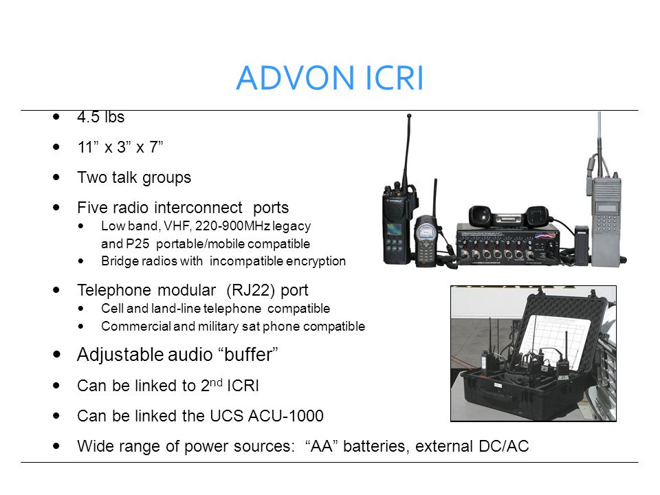 ADVON ICRI 4.5 lbs 11 x 3 x 7 Two talk groups Five radio interconnect ports Low band, VHF, 220-900MHz legacy and P25 portable/mobile compatible Bridge
