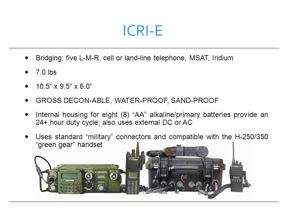 ICRI-E Bridging: five L-M-R, cell or land-line telephone, MSAT, Iridium 7.0 lbs 10.5 x 9.5 x 6.0 GROSS DECON-ABLE, WATER-PROOF, SAND-PROOF Internal ho