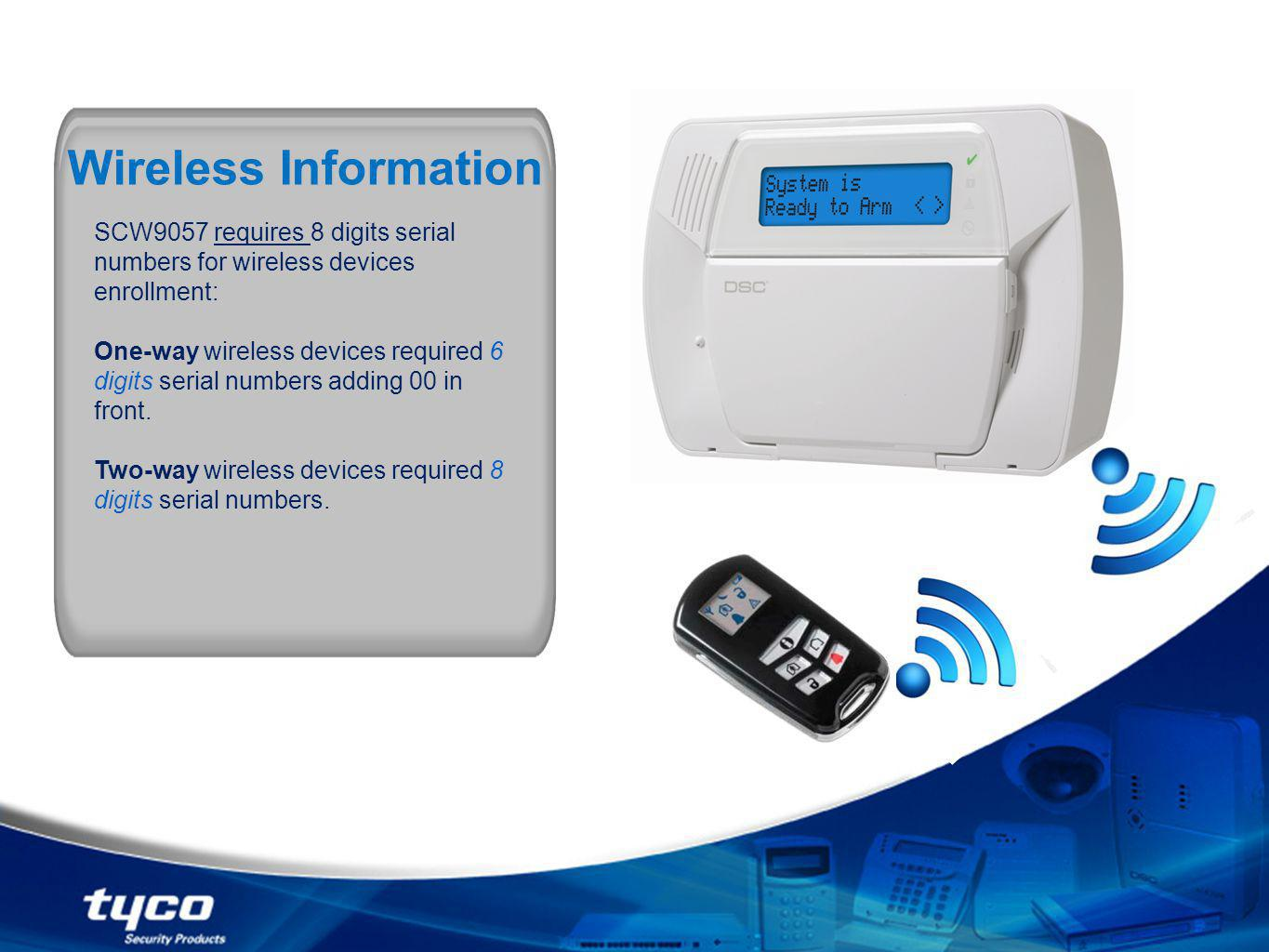 SCW9057 requires 8 digits serial numbers for wireless devices enrollment: 6 digits One-way wireless devices required 6 digits serial numbers adding 00