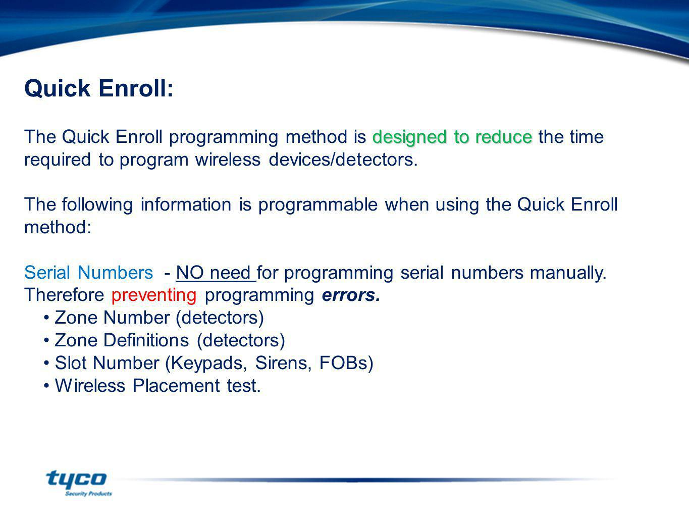Quick Enroll: designed to reduce The Quick Enroll programming method is designed to reduce the time required to program wireless devices/detectors. Th