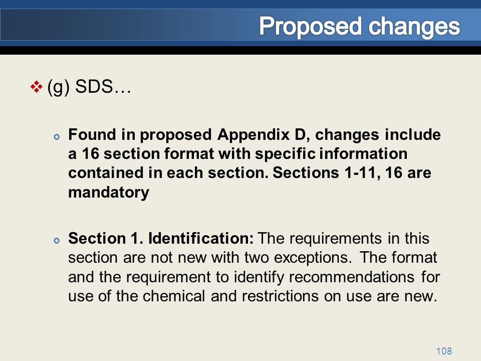 (g) SDS… Found in proposed Appendix D, changes include a 16 section format with specific information contained in each section.