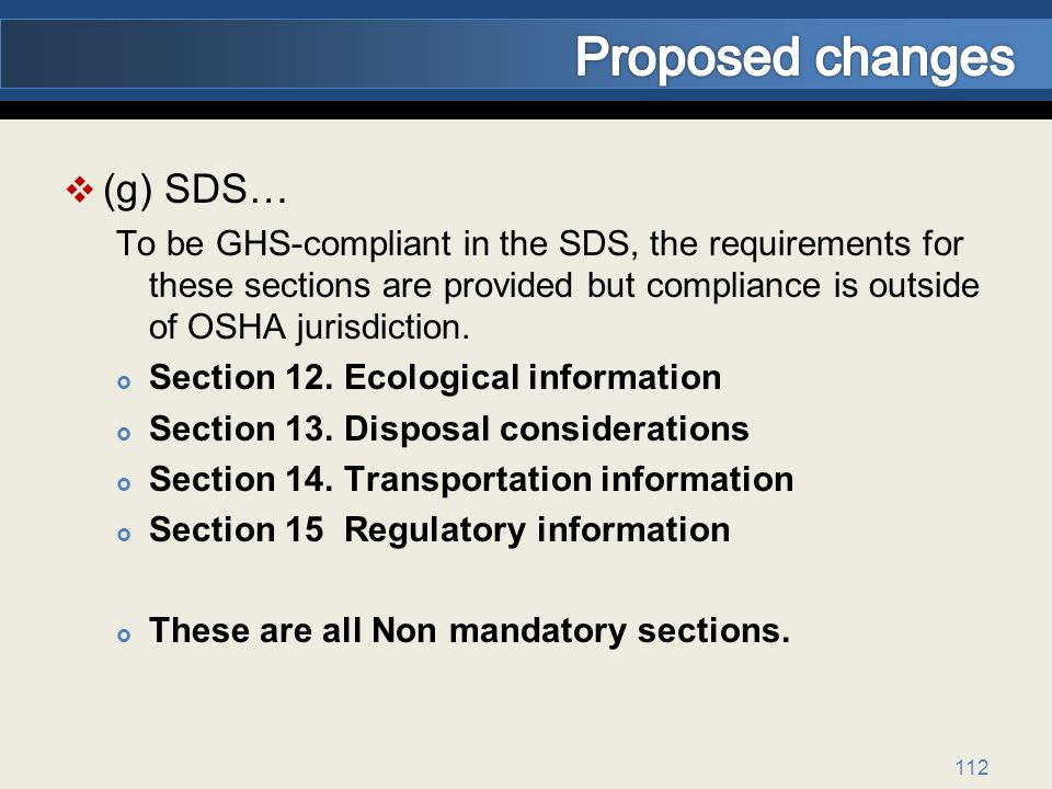 (g) SDS… To be GHS-compliant in the SDS, the requirements for these sections are provided but compliance is outside of OSHA jurisdiction.