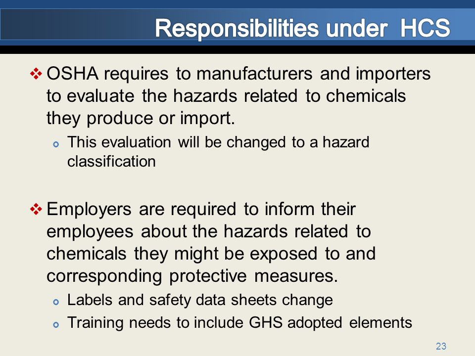 OSHA requires to manufacturers and importers to evaluate the hazards related to chemicals they produce or import.