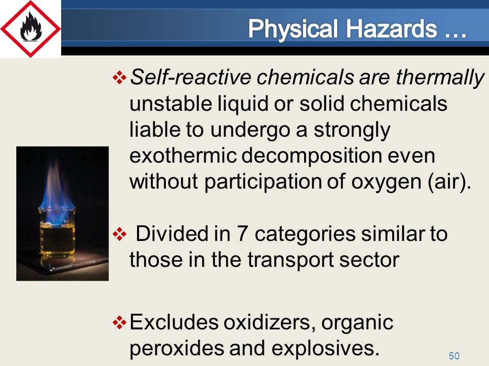 50 Self-reactive chemicals are thermally unstable liquid or solid chemicals liable to undergo a strongly exothermic decomposition even without participation of oxygen (air).