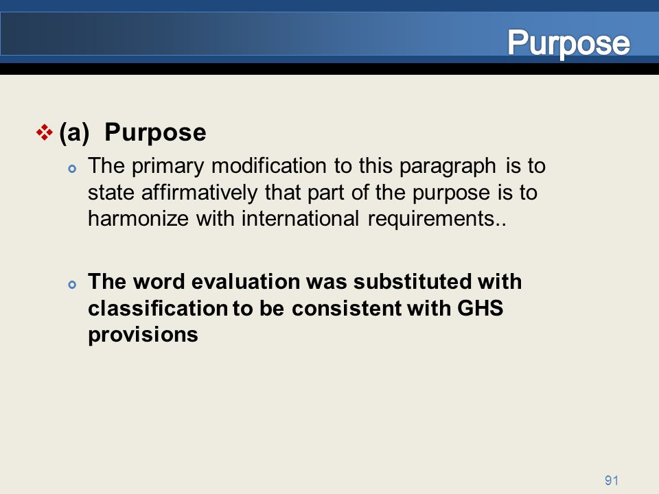91 (a) Purpose The primary modification to this paragraph is to state affirmatively that part of the purpose is to harmonize with international requirements..