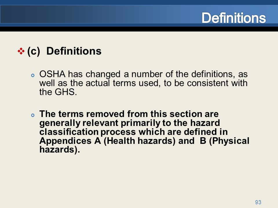 93 (c) Definitions OSHA has changed a number of the definitions, as well as the actual terms used, to be consistent with the GHS.
