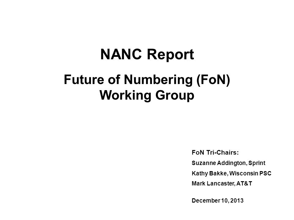 NANC Report Future of Numbering (FoN) Working Group FoN Tri-Chairs: Suzanne Addington, Sprint Kathy Bakke, Wisconsin PSC Mark Lancaster, AT&T December