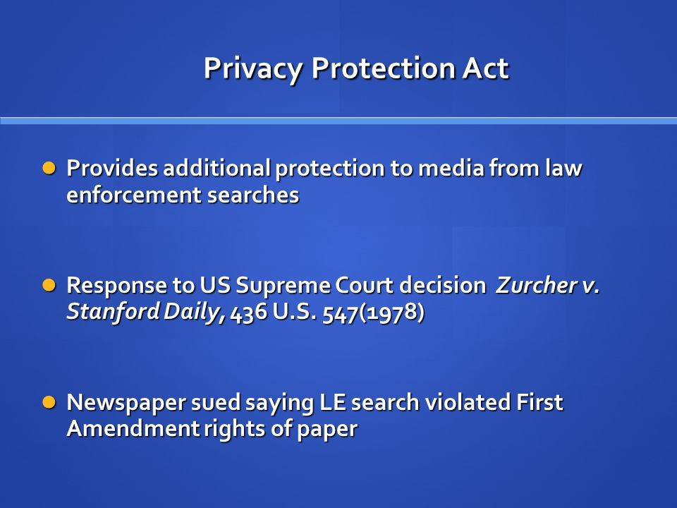 Privacy Protection Act [I]t shall be unlawful... to search for or seize any work product materials possessed by a person reasonably believed to have a