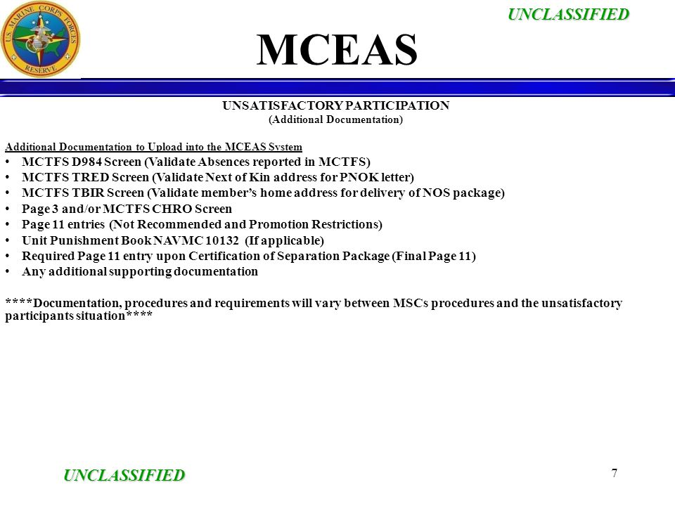 UNCLASSIFIED UNCLASSIFIED 7 UNSATISFACTORY PARTICIPATION (Additional Documentation) Additional Documentation to Upload into the MCEAS System MCTFS D98