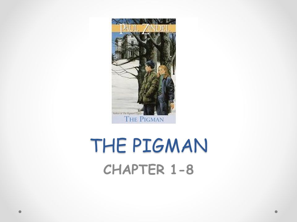 THE PIGMAN CHAPTER 1-8