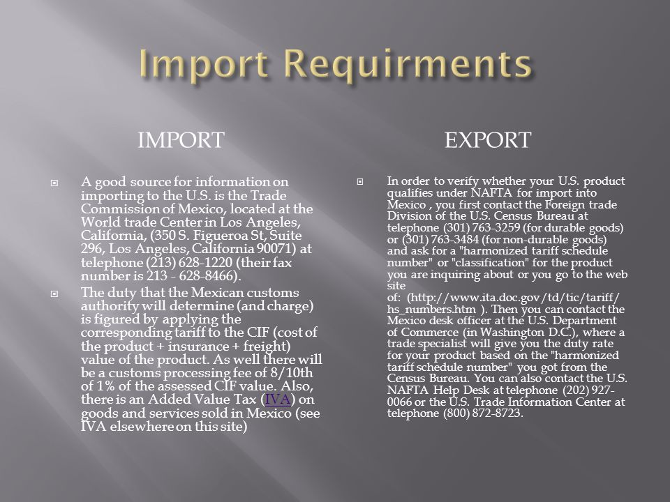IMPORTEXPORT A good source for information on importing to the U.S. is the Trade Commission of Mexico, located at the World trade Center in Los Angele