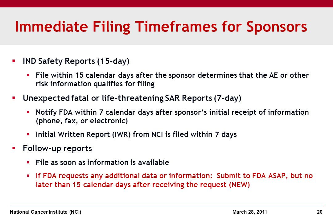 National Cancer Institute (NCI) March 28, 2011 20 Immediate Filing Timeframes for Sponsors IND Safety Reports (15-day) File within 15 calendar days af