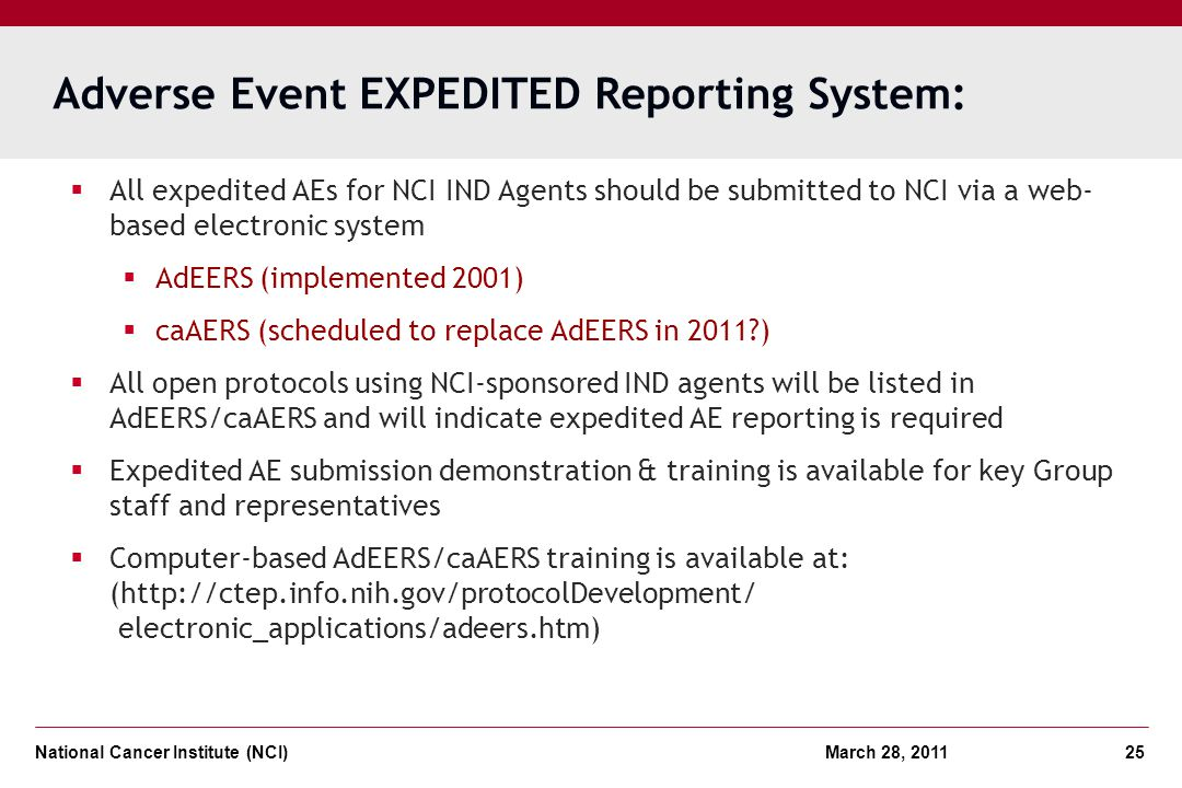 National Cancer Institute (NCI) March 28, 2011 25 Adverse Event EXPEDITED Reporting System: All expedited AEs for NCI IND Agents should be submitted t