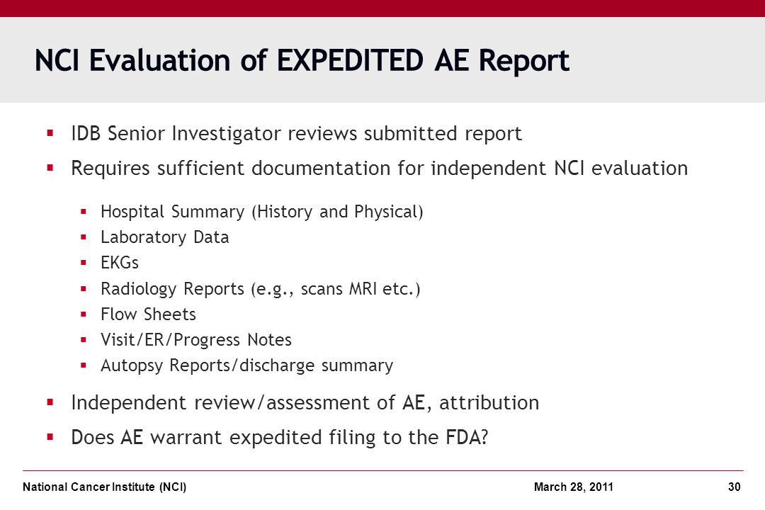 National Cancer Institute (NCI) March 28, 2011 30 NCI Evaluation of EXPEDITED AE Report IDB Senior Investigator reviews submitted report Requires suff