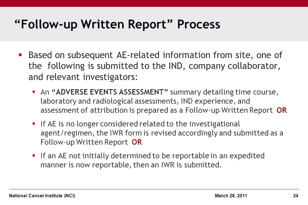 National Cancer Institute (NCI) March 28, 2011 34 Follow-up Written Report Process Based on subsequent AE-related information from site, one of the fo