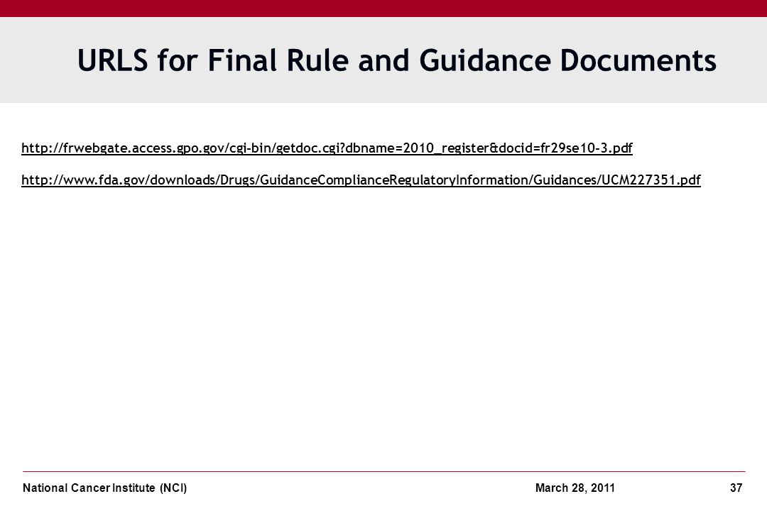 National Cancer Institute (NCI) March 28, 2011 37 URLS for Final Rule and Guidance Documents http://frwebgate.access.gpo.gov/cgi-bin/getdoc.cgi?dbname