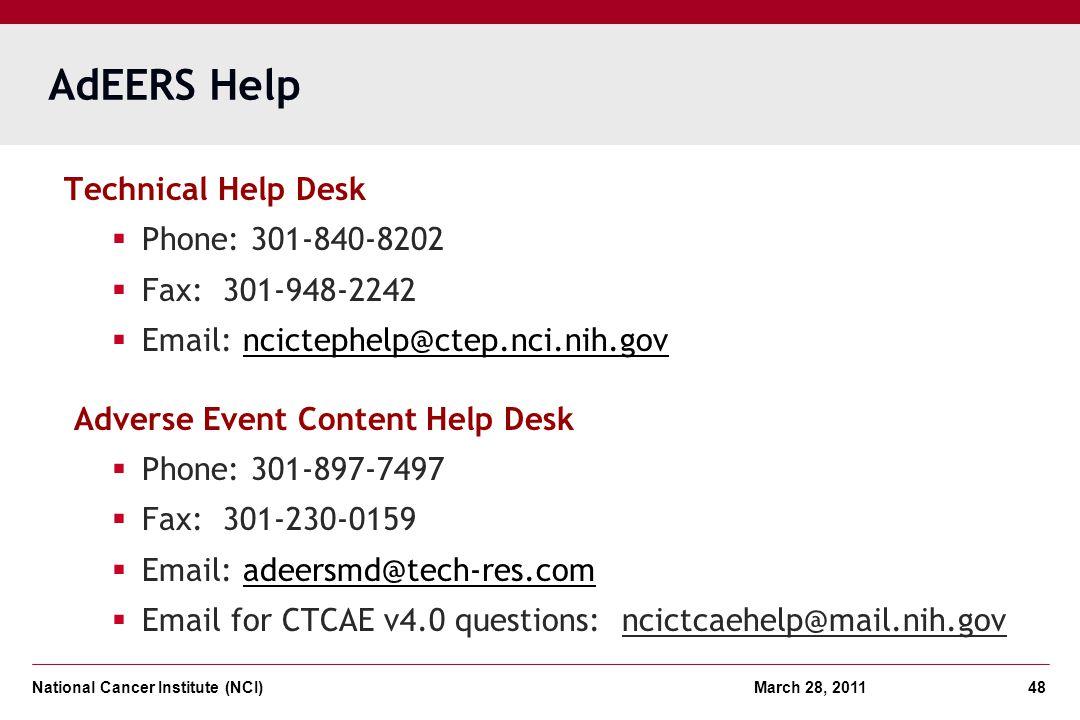 National Cancer Institute (NCI) March 28, 2011 48 AdEERS Help Technical Help Desk Phone: 301-840-8202 Fax: 301-948-2242 Email: ncictephelp@ctep.nci.ni